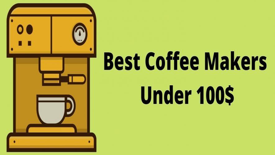 Best coffee makers under 100$